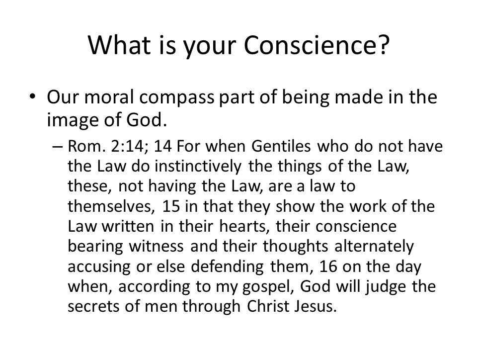 What is your Conscience. Our moral compass part of being made in the image of God.