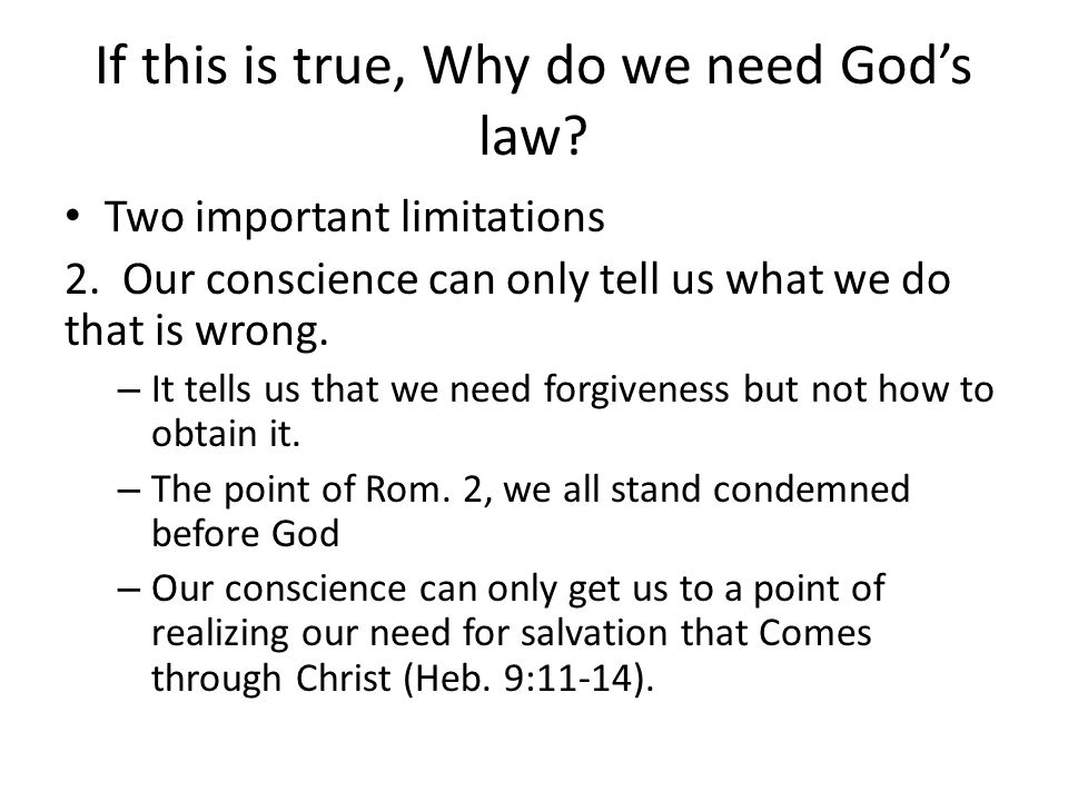 If this is true, Why do we need God's law. Two important limitations 2.