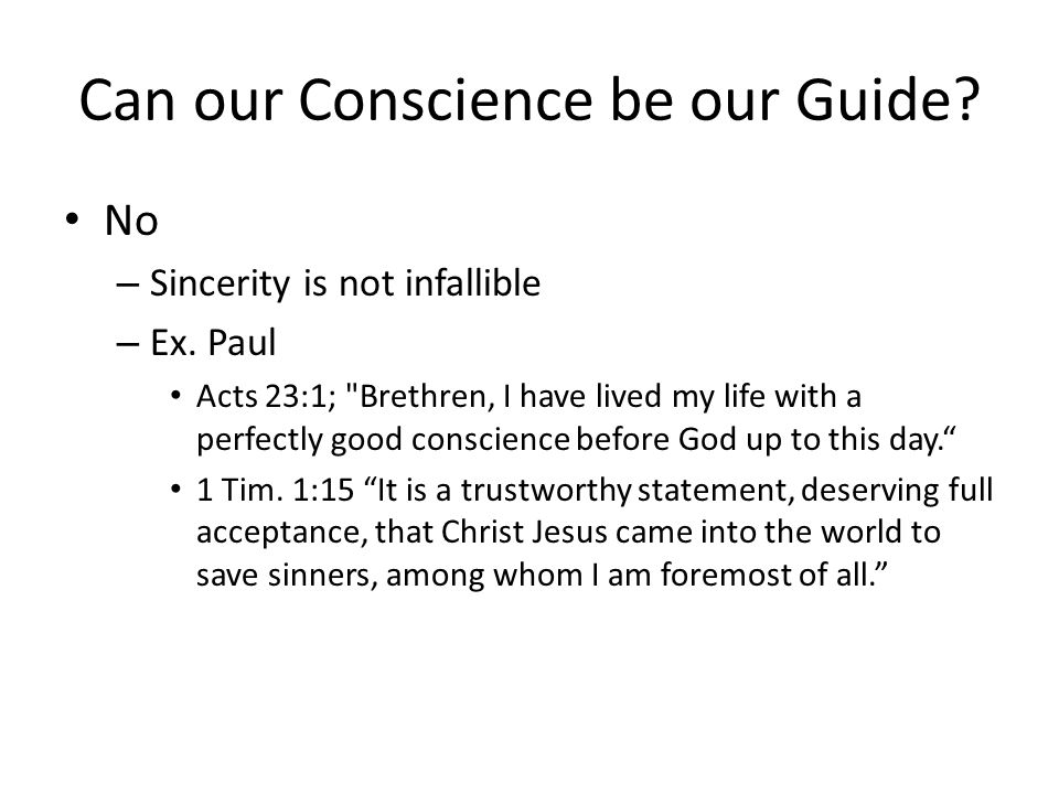 Can our Conscience be our Guide. No – Sincerity is not infallible – Ex.
