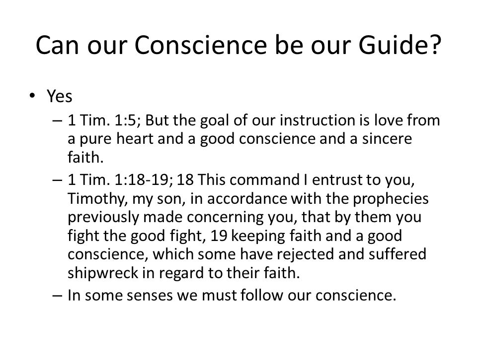 Can our Conscience be our Guide. Yes – 1 Tim.