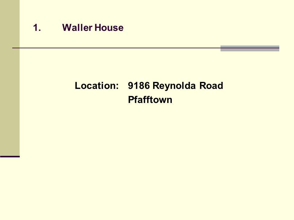1.Waller House Location:9186 Reynolda Road Pfafftown