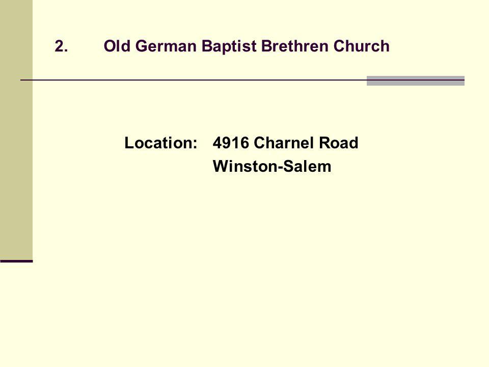 2.Old German Baptist Brethren Church Location:4916 Charnel Road Winston-Salem