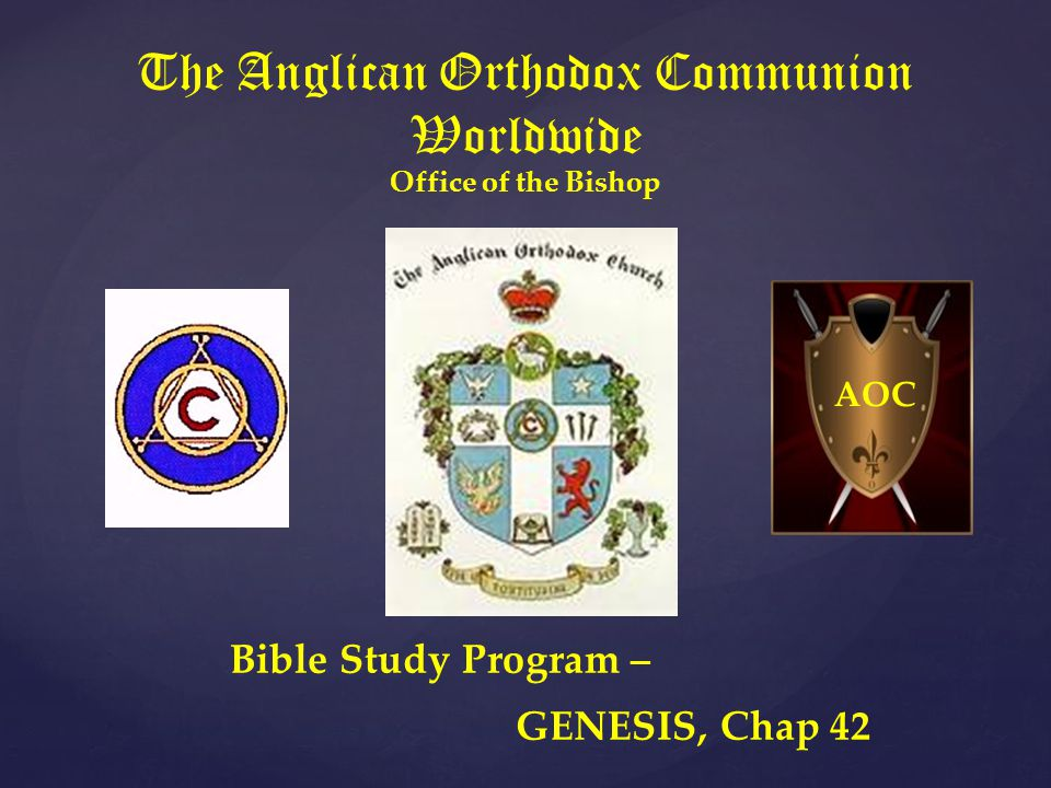 The Anglican Orthodox Communion Worldwide Office of the Bishop Bible Study Program – GENESIS, Chap 42 AOC