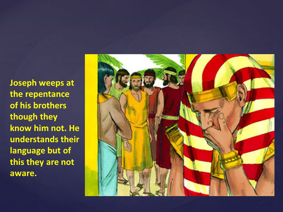 Joseph weeps at the repentance of his brothers though they know him not.