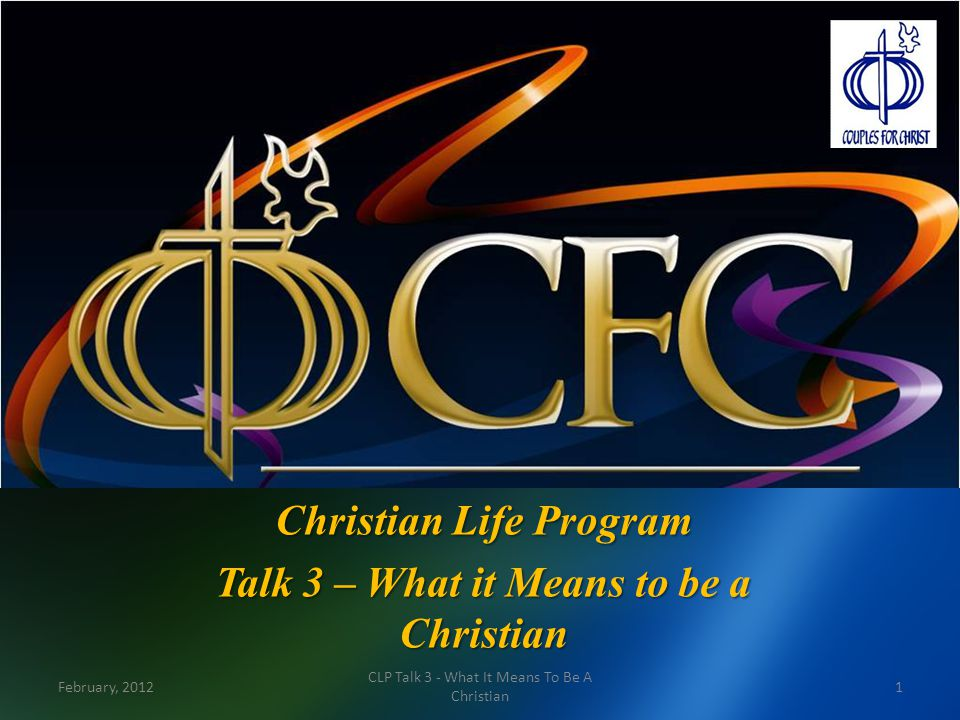 Misconceptions about Christianity Mere religious system Mere religious system Mere moral system Mere moral system A humanitarian system A humanitarian system Escape from realities of life Escape from realities of life February, 20122 CLP Talk 3 - What It Means To Be A Christian