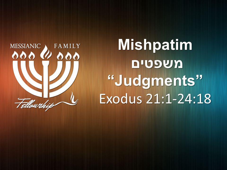 Mishpatim משפטים משפטים Judgments Exodus 21:1-24:18