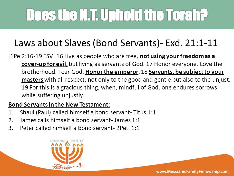 Laws about Slaves (Bond Servants)- Exd. 21:1-11 [1Pe 2:16-19 ESV] 16 Live as people who are free, not using your freedom as a cover-up for evil, but l