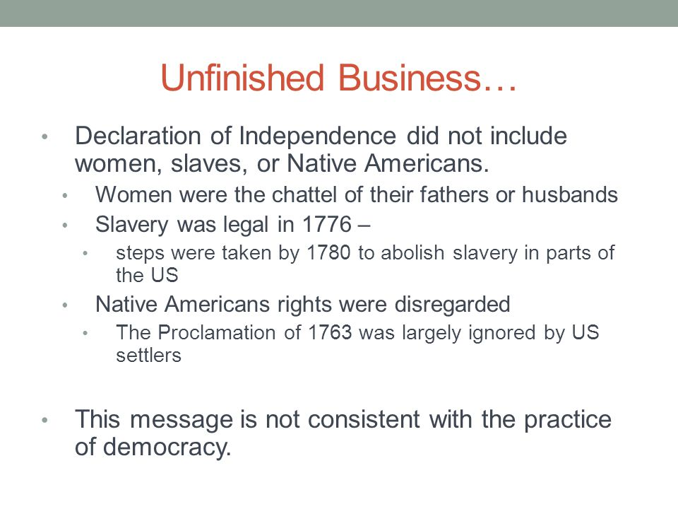 Unfinished Business… Declaration of Independence did not include women, slaves, or Native Americans. Women were the chattel of their fathers or husban