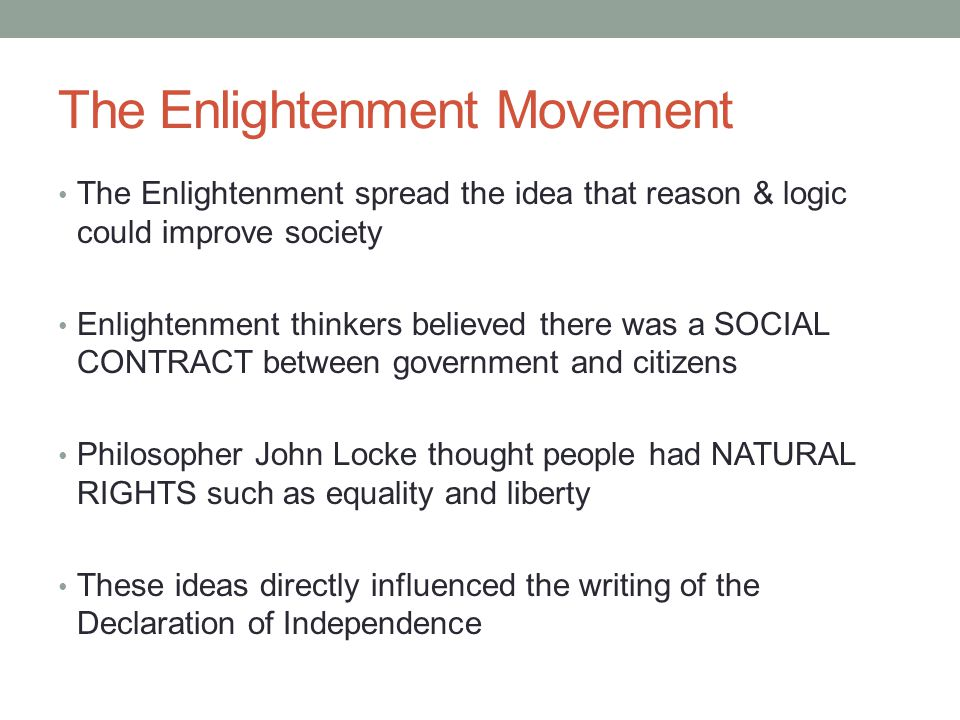 The Enlightenment Movement The Enlightenment spread the idea that reason & logic could improve society Enlightenment thinkers believed there was a SOC