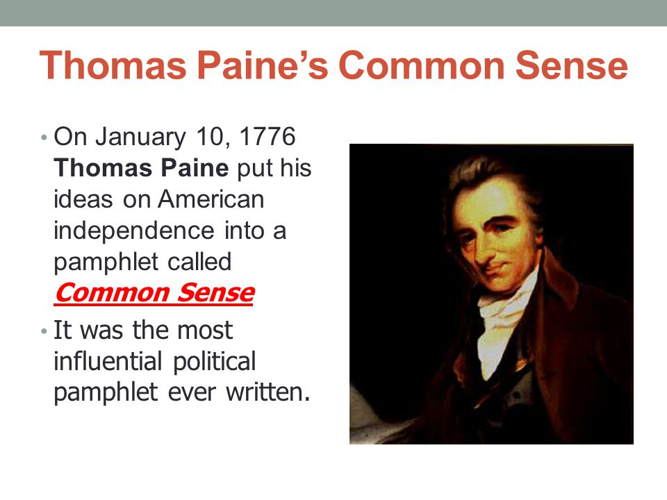 Thomas Paine's Common Sense On January 10, 1776 Thomas Paine put his ideas on American independence into a pamphlet called Common Sense It was the mos