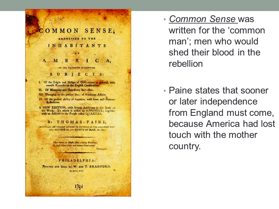 Common Sense was written for the 'common man'; men who would shed their blood in the rebellion Paine states that sooner or later independence from Eng