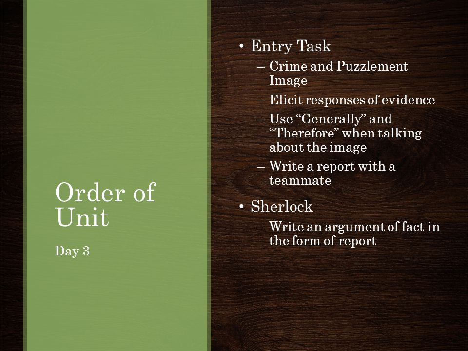 """Order of Unit Entry Task –Crime and Puzzlement Image –Elicit responses of evidence –Use """"Generally"""" and """"Therefore"""" when talking about the image –Writ"""