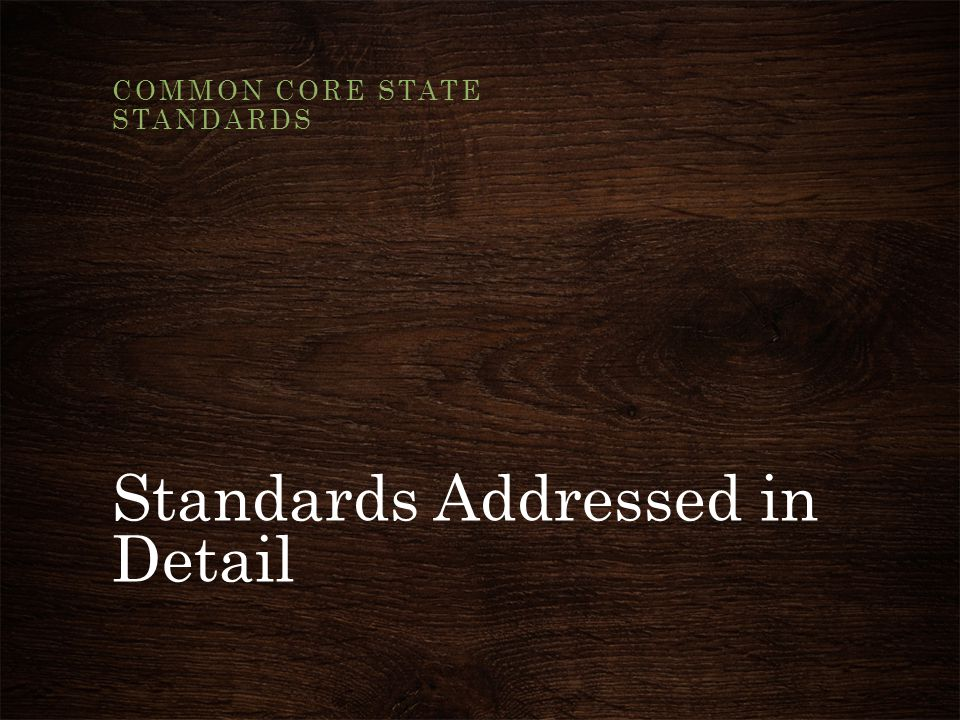 Standards Addressed in Detail COMMON CORE STATE STANDARDS