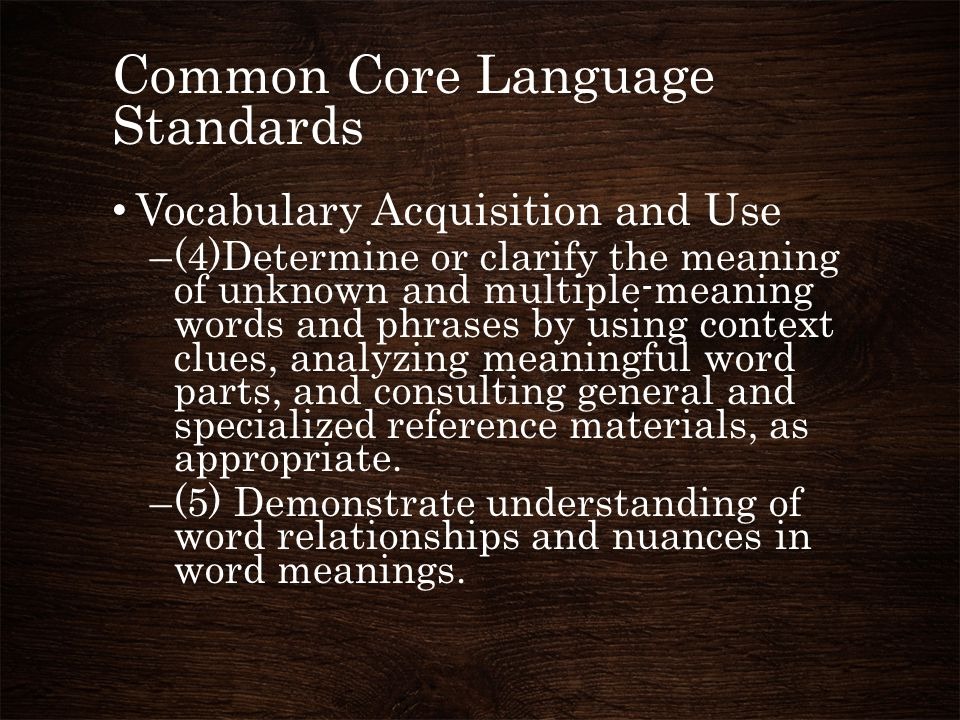 Common Core Language Standards Vocabulary Acquisition and Use –(4)Determine or clarify the meaning of unknown and multiple-meaning words and phrases b