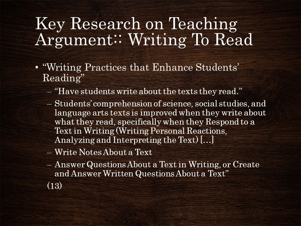 """Key Research on Teaching Argument:: Writing To Read """"Writing Practices that Enhance Students' Reading"""" –""""Have students write about the texts they read"""