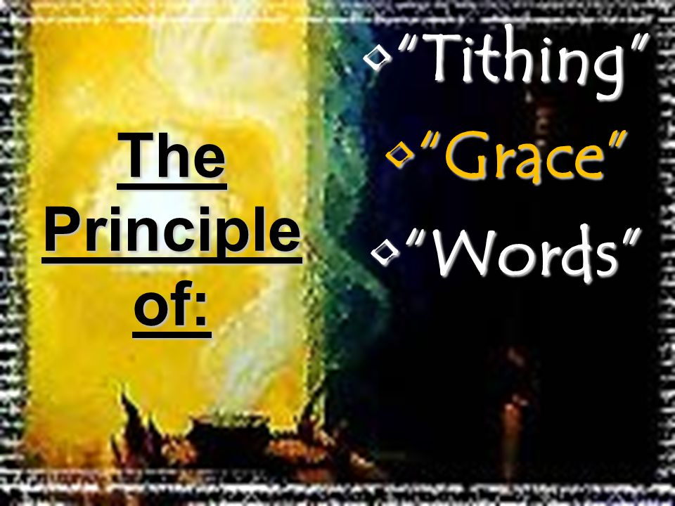 Tithing Tithing Grace Grace Words Words The Principle of: