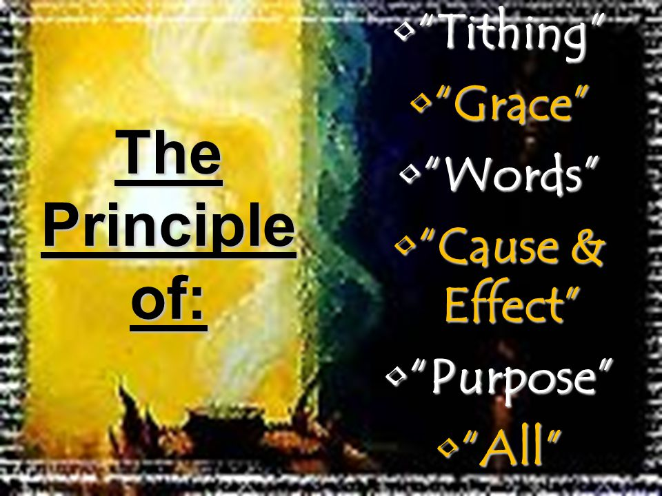 Tithing Tithing Grace Grace Words Words Cause & Effect Cause & Effect Purpose Purpose All All The Principle of: