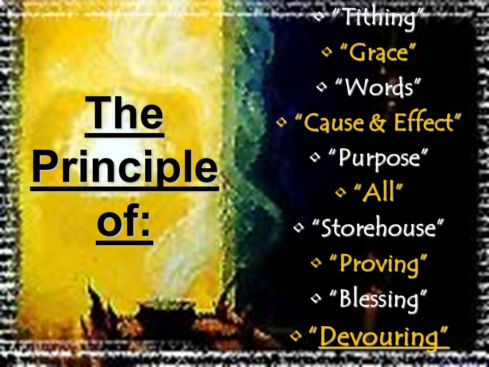 Tithing Tithing Grace Grace Words Words Cause & Effect Cause & Effect Purpose Purpose All All Storehouse Storehouse Proving Proving Blessing Blessing Devouring Devouring The Principle of: