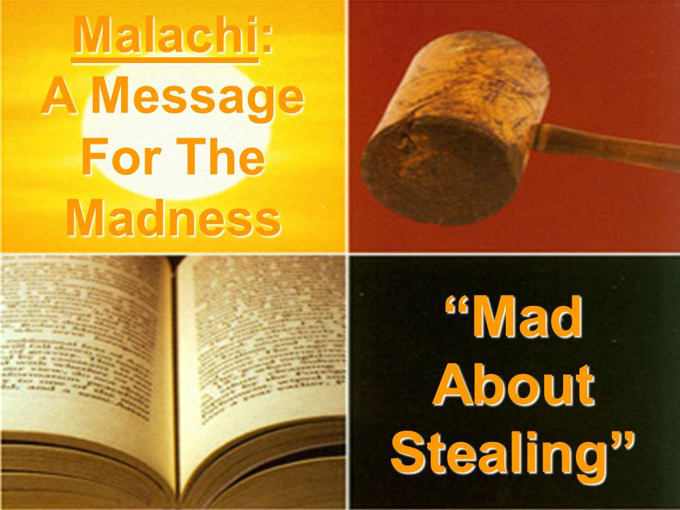Mad About Stealing Malachi: A Message For The Madness