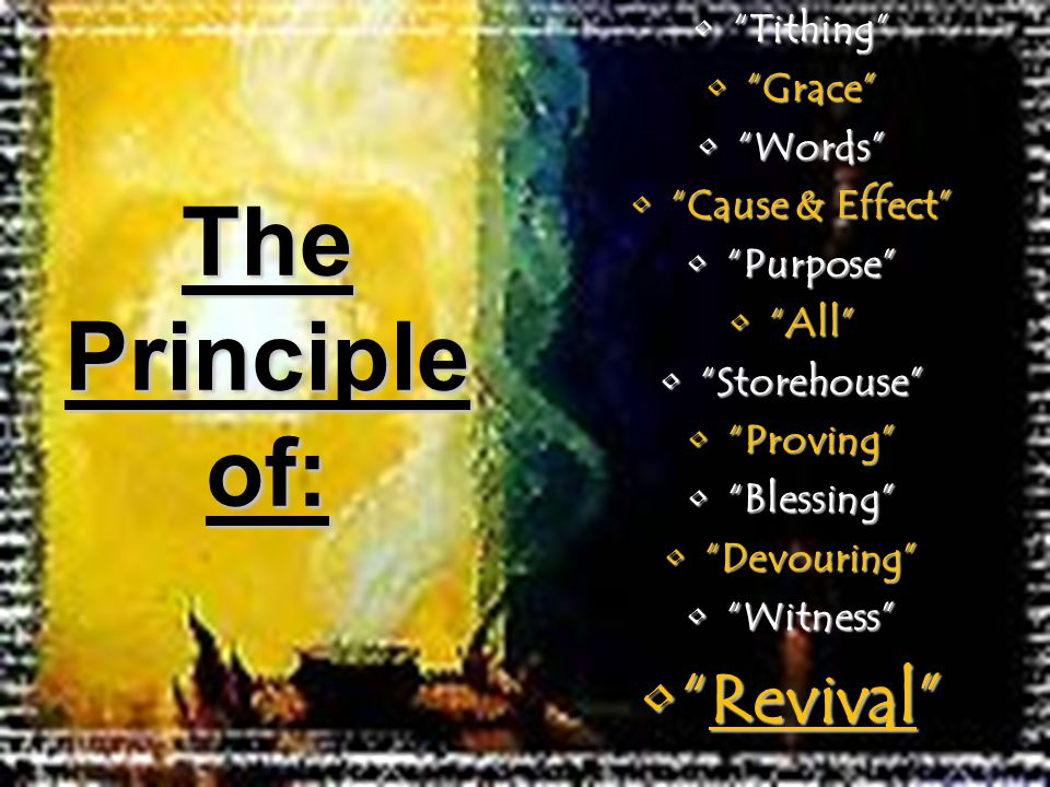 Tithing Tithing Grace Grace Words Words Cause & Effect Cause & Effect Purpose Purpose All All Storehouse Storehouse Proving Proving Blessing Blessing Devouring Devouring Witness Witness Revival Revival The Principle of: