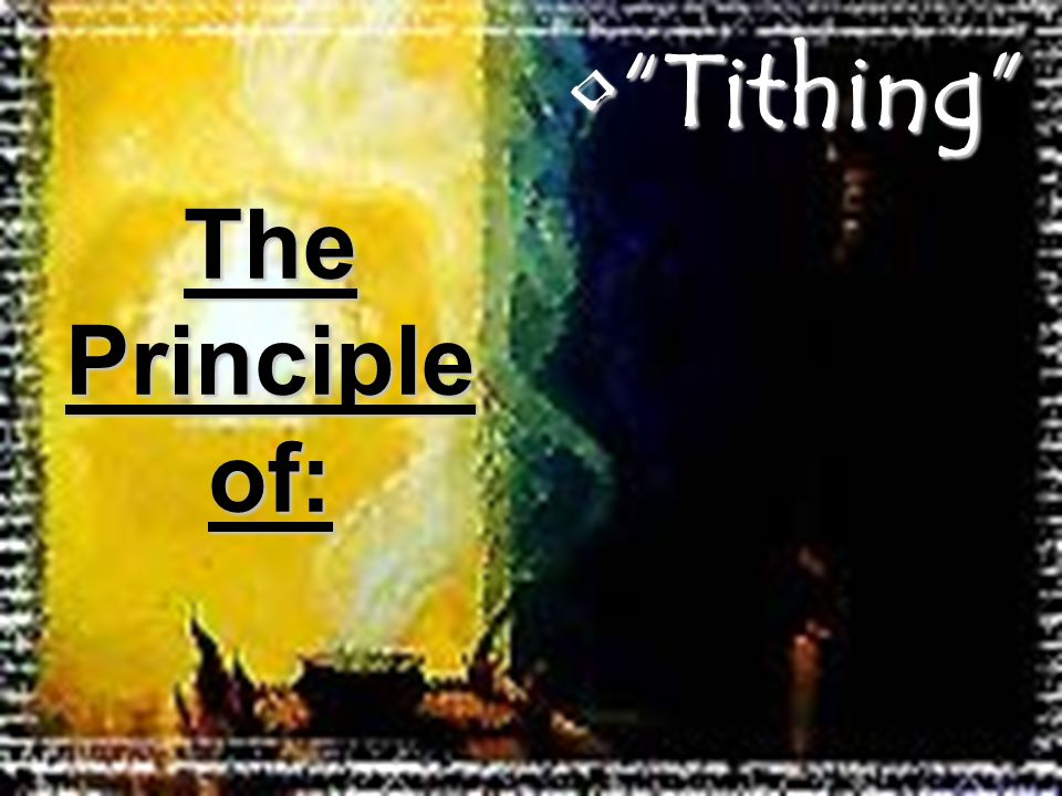 Tithing Tithing The Principle of: