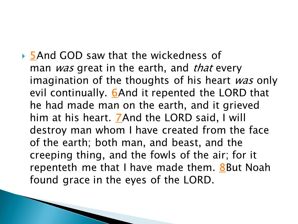  5And GOD saw that the wickedness of man was great in the earth, and that every imagination of the thoughts of his heart was only evil continually.