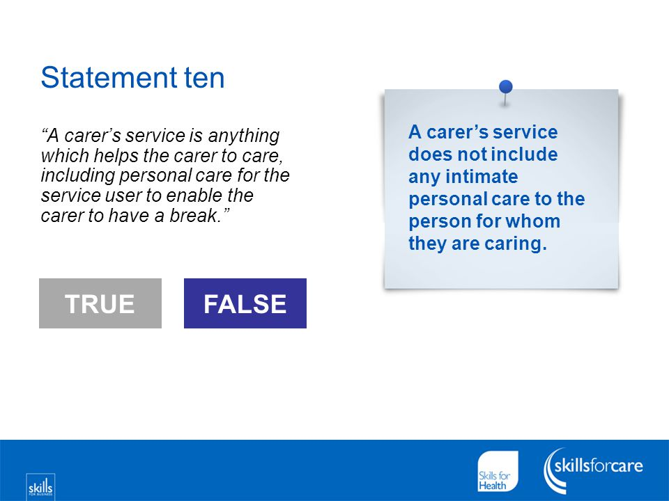"Statement ten ""A carer's service is anything which helps the carer to care, including personal care for the service user to enable the carer to have a"