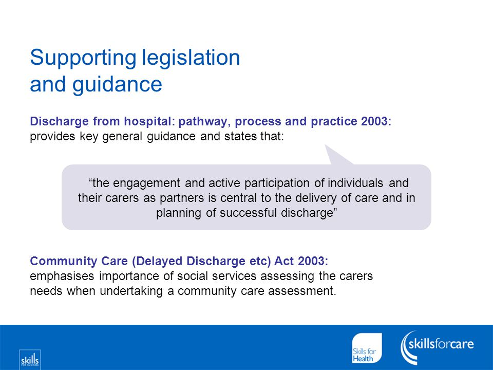Supporting legislation and guidance Discharge from hospital: pathway, process and practice 2003: provides key general guidance and states that: Commun