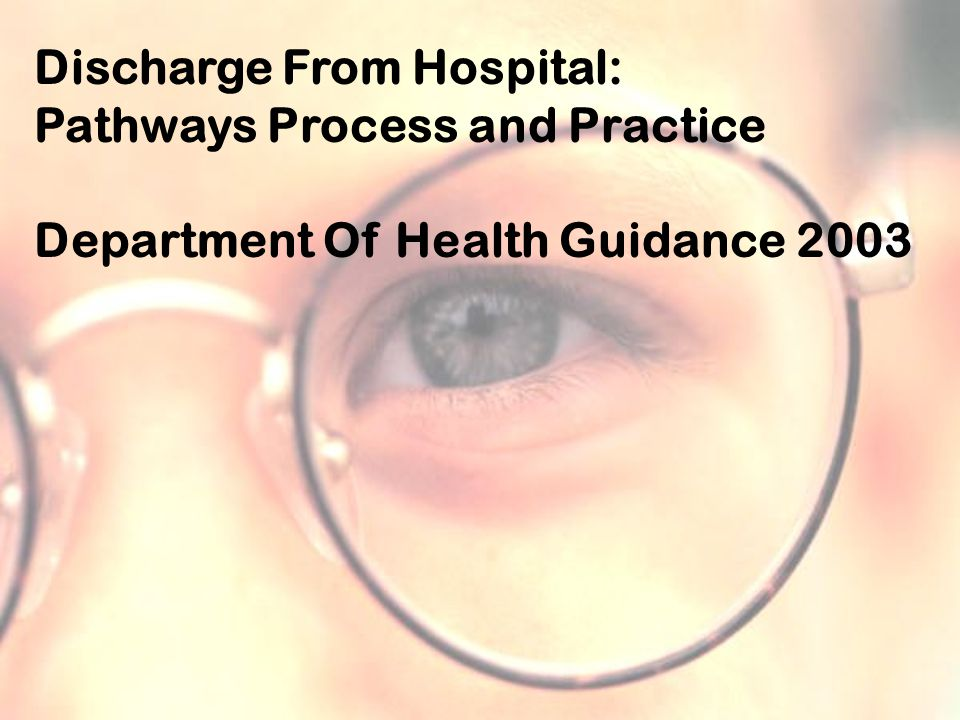 Discharge From Hospital: Pathways Process and Practice Department Of Health Guidance 2003