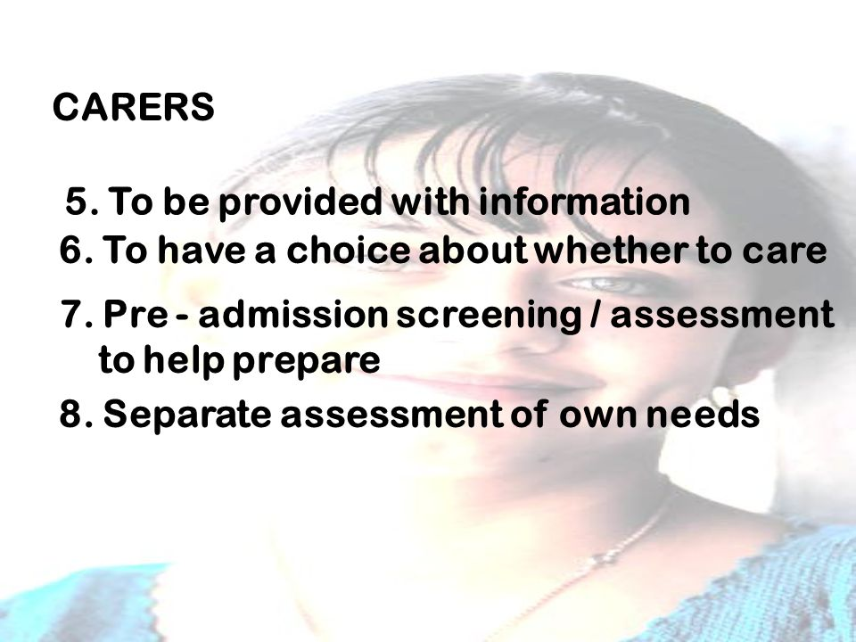 CARERS 5.To be provided with information 6. To have a choice about whether to care 7.