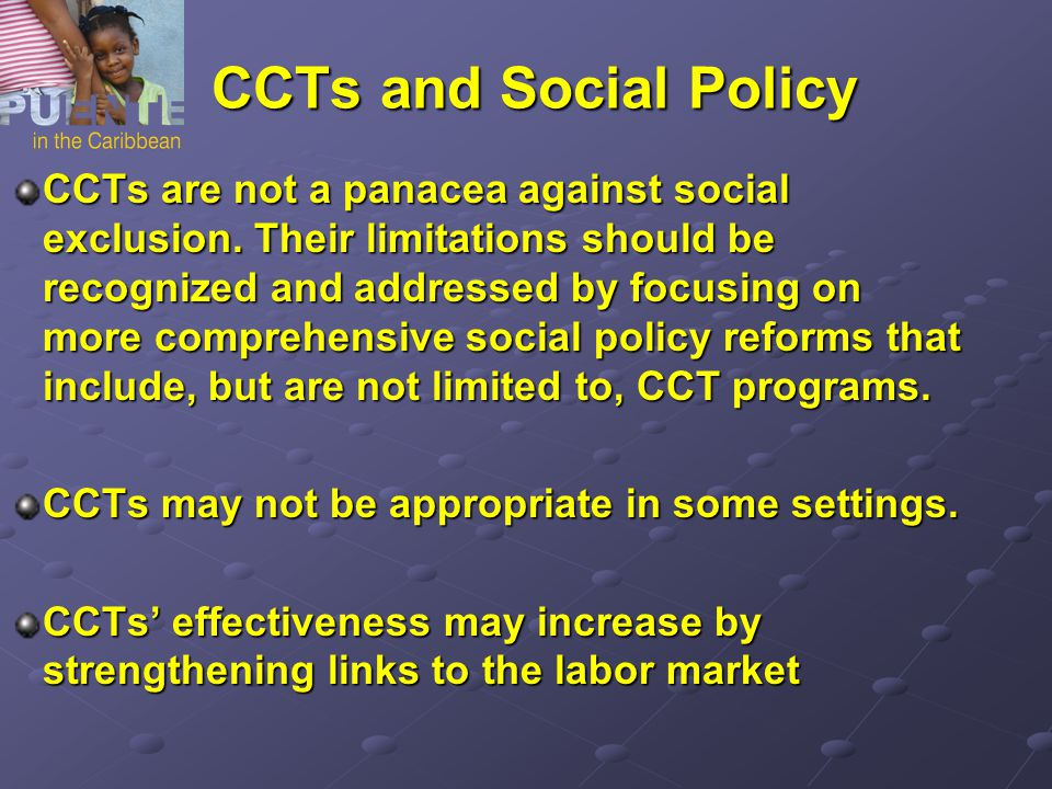 CCTs and Social Policy CCTs are not a panacea against social exclusion.