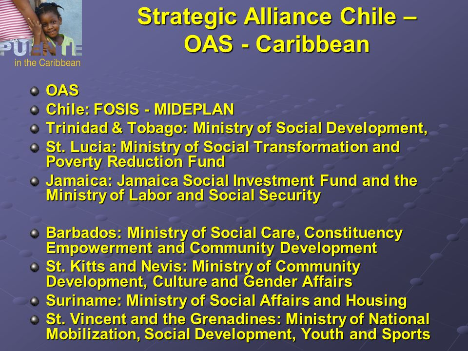 Strategic Alliance Chile – OAS - Caribbean OAS Chile: FOSIS - MIDEPLAN Trinidad & Tobago: Ministry of Social Development, St. Lucia: Ministry of Socia