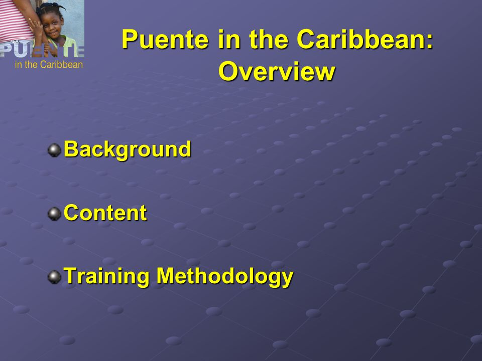 Puente in the Caribbean: Overview BackgroundContent Training Methodology