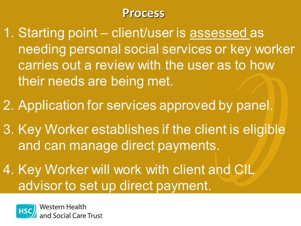 Process 1.Starting point – client/user is assessed as needing personal social services or key worker carries out a review with the user as to how their needs are being met.