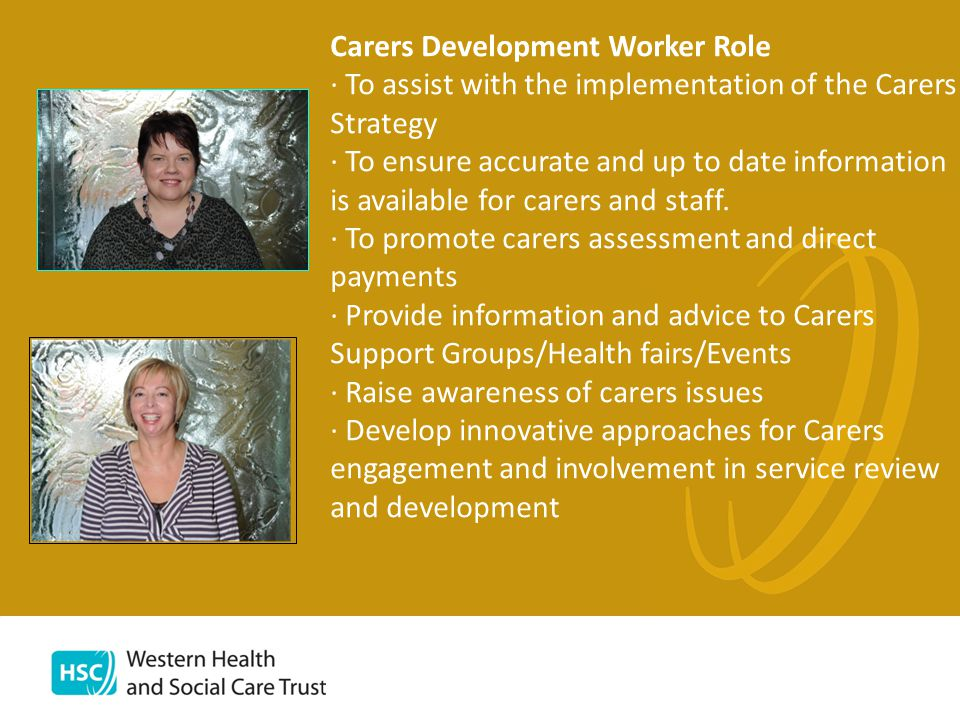 Carers Development Worker Role · To assist with the implementation of the Carers Strategy · To ensure accurate and up to date information is available for carers and staff.