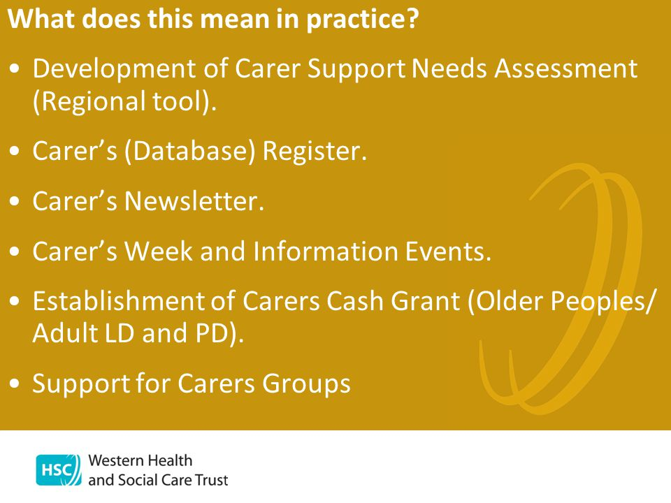 What does this mean in practice. Development of Carer Support Needs Assessment (Regional tool).