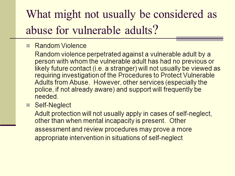 What might not usually be considered as abuse for vulnerable adults .