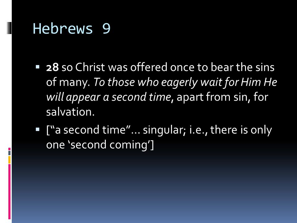 Hebrews 9  28 so Christ was offered once to bear the sins of many.