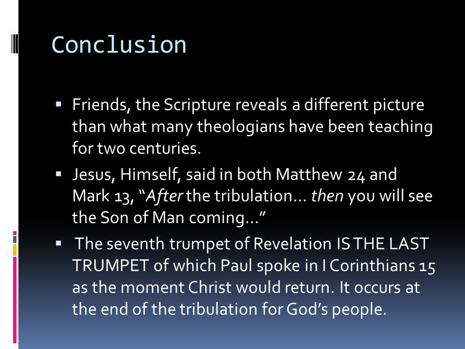 Conclusion  Friends, the Scripture reveals a different picture than what many theologians have been teaching for two centuries.