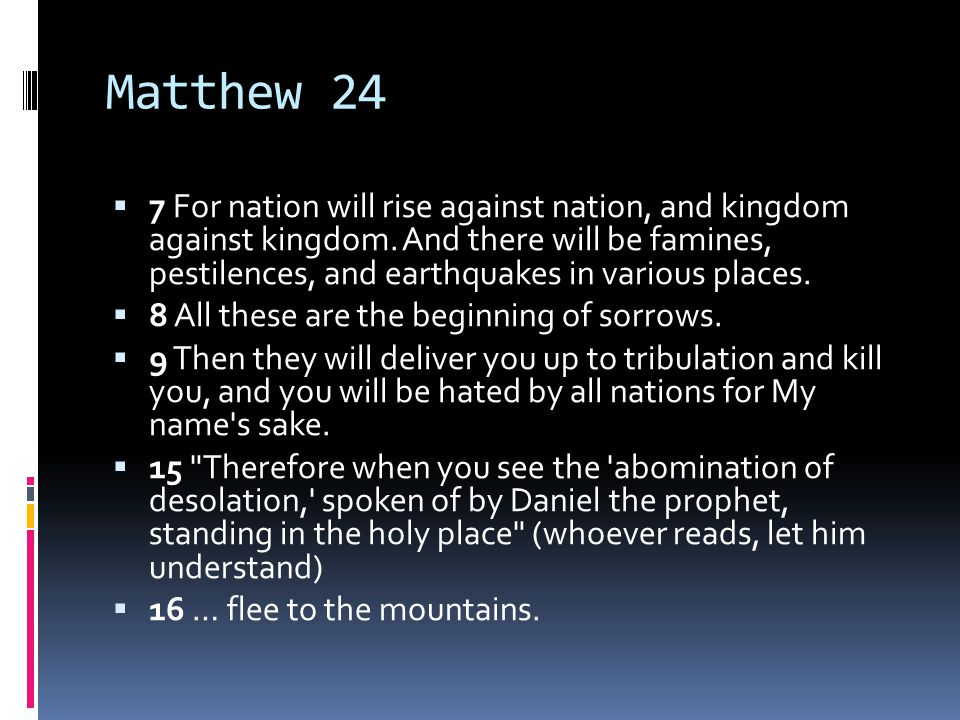 Matthew 24  29 Immediately after the tribulation of those days the sun will be darkened, and the moon will not give its light; the stars will fall from heaven, and the powers of the heavens will be shaken.