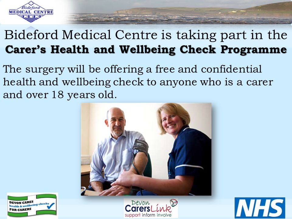 Carer's Health and Wellbeing Check Programme Bideford Medical Centre is taking part in the Carer's Health and Wellbeing Check Programme The surgery will be offering a free and confidential health and wellbeing check to anyone who is a carer and over 18 years old.