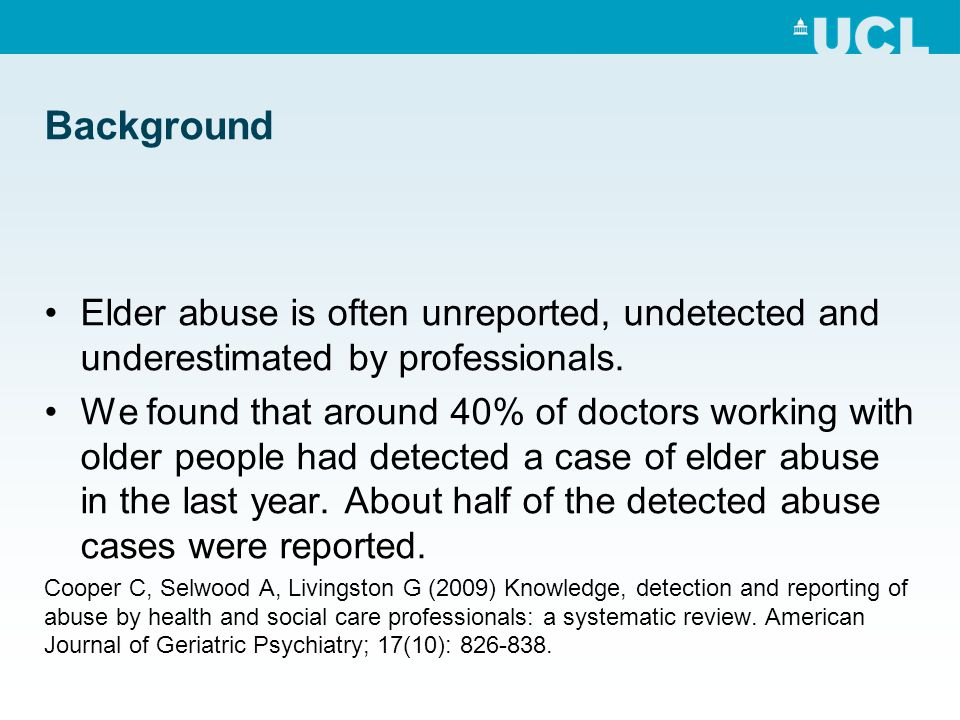 Background Elder abuse is often unreported, undetected and underestimated by professionals.