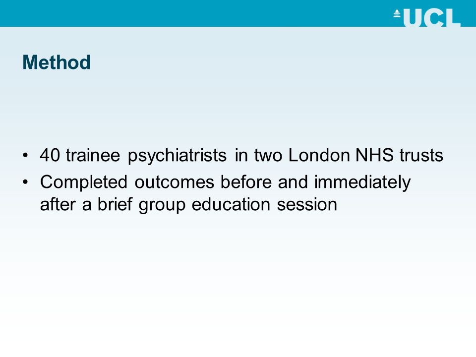 Method 40 trainee psychiatrists in two London NHS trusts Completed outcomes before and immediately after a brief group education session
