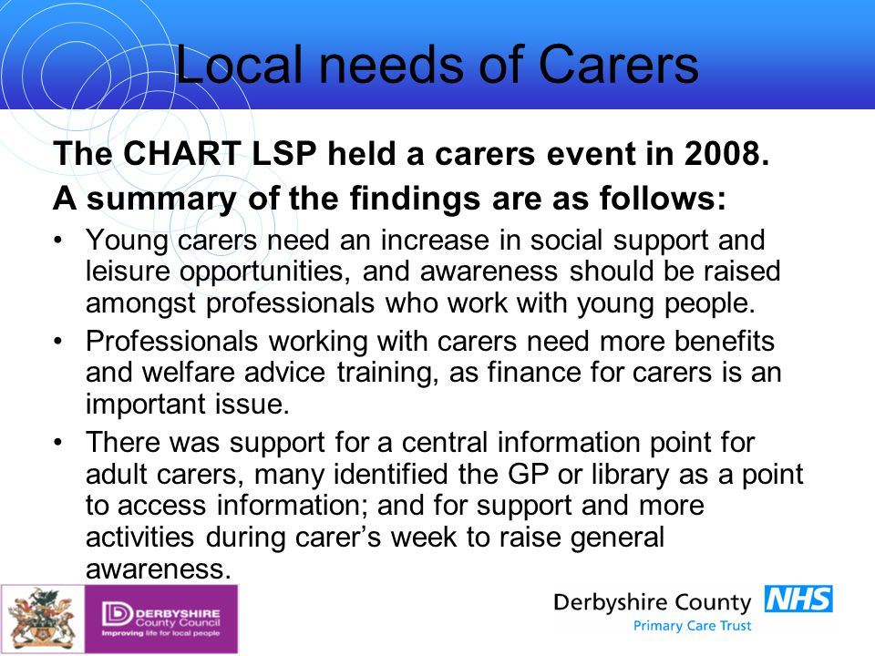 Local needs of Carers The CHART LSP held a carers event in 2008.