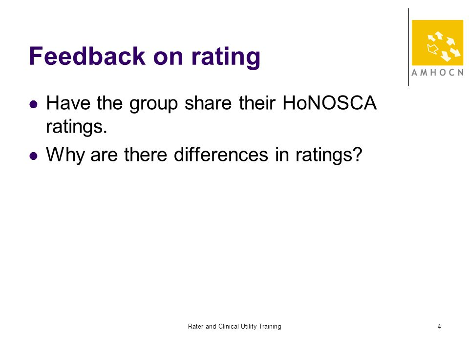 Rater and Clinical Utility Training4 Feedback on rating Have the group share their HoNOSCA ratings.