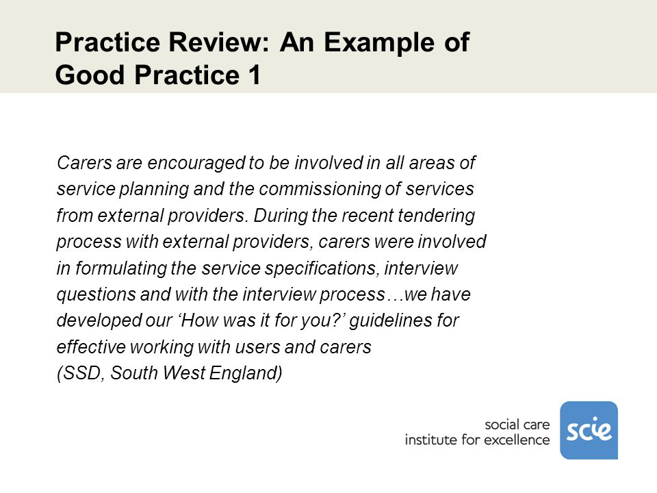 Practice Review: An Example of Good Practice 1 Carers are encouraged to be involved in all areas of service planning and the commissioning of services