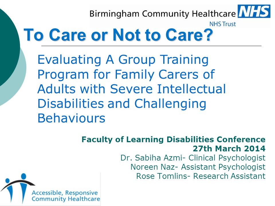 Faculty of Learning Disabilities Conference 27th March 2014 Dr. Sabiha Azmi- Clinical Psychologist Noreen Naz- Assistant Psychologist Rose Tomlins- Re