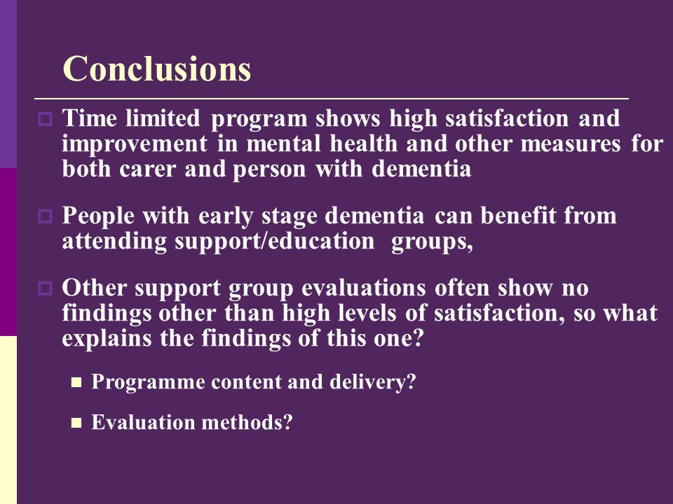 Conclusions  Time limited program shows high satisfaction and improvement in mental health and other measures for both carer and person with dementia
