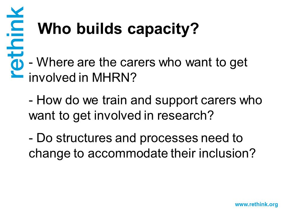 Who builds capacity. - Where are the carers who want to get involved in MHRN.