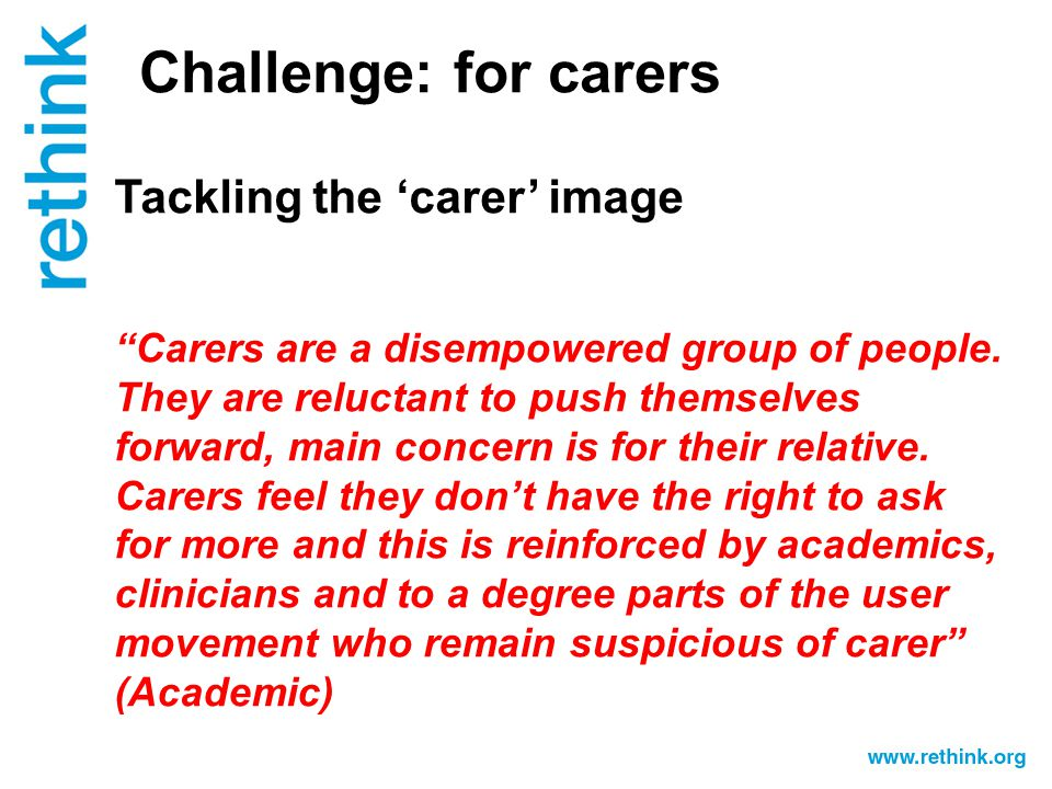 Challenge: for carers Tackling the 'carer' image Carers are a disempowered group of people.